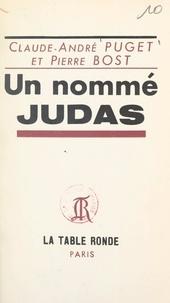 Pierre Bost et Claude-André Puget - Un nommé Judas - Pièce en trois actes.