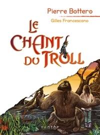 Pierre Bottero et Gilles Francescano - Le Chant du Troll.