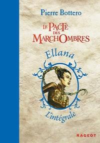 Pierre Bottero - Le Pacte des Marchombres  : L'intégrale - Tome 1, Ellana ; Tome 2, Ellana, l'envol ; Tome 3, Ellana, la prophétie.