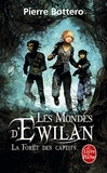 Pierre Bottero - Les Mondes d'Ewilan Tome 1 : La forêt des captifs.