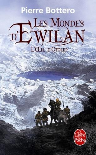 Pierre Bottero - Les Mondes d'Ewilan Tome 2 : L'oeil d'Otolep.