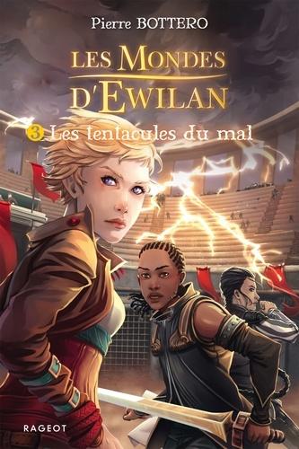 Pierre Bottero - Les Mondes d'Ewilan Tome 3 : Les tentacules du mal.