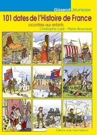 Pierre Boucaud et Christophe Lazé - 101 dates de l'histoire de France.