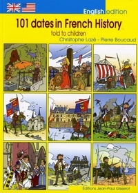 Pierre Boucaud et Christophe Lazé - 101 Dates in French History told to children.