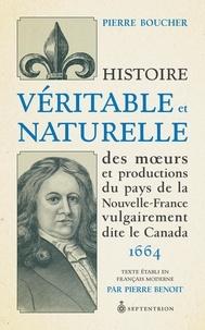 Pierre Boucher et Pierre Benoit - Histoire véritable et naturelle des moeurs et productions du pays de la Nouvelle-France vulgairement dite le Canada - 1664.