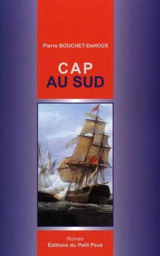 Pierre Bouchet-DeHoux - Cap au sud.