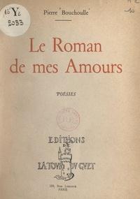 Pierre Bouchoulle - Le roman de mes amours.
