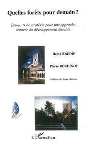 Pierre Boudinot et Hervé Bredif - Quelles forêts pour demain ? Eléments de stratégie pour une approche rénovée du développement durable.