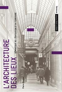 Pierre Boudon - L'architecture des lieux - Sémantique de l'édification et du territoire.