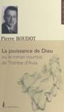 Pierre Boudot et Xavier Tilliette - La jouissance de Dieu - Ou Le roman courtois de Thérèse d'Avila.
