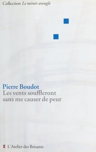 Pierre Boudot - Les vents souffleront sans me causer de peur.