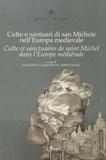 Pierre Bouet et Giorgio Otranto - Culte et sanctuaires de saint Michel dans l'Europe médiévale.