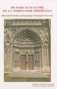 Pierre Bouet et Catherine Bougy - De part et d'autre de la Normandie médiévale - Recueil d'études en hommage à François Neveux.