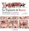 Pierre Bouet et François Neveux - La tapisserie de Bayeux - Révélation et mystères d'une broderie du Moyen Age.
