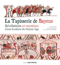 La tapisserie de Bayeux- Révélation et mystères d'une broderie du Moyen Age - Pierre Bouet |