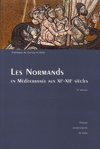 Pierre Bouet et François Neveux - Les Normands en Méditerranée aux XIe-XIIe siècles - Colloque de Cerisy-la-Salle (24-27 septembre 1992).