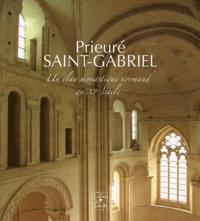 Pierre Bouet et Véronique Gazeau - Prieuré Saint-Gabriel - Un élan monastique normand au XIe siècle.