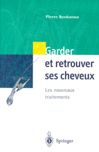 Pierre Bouhanna - Garder et retrouver ses cheveux - Les nouveaux traitements.