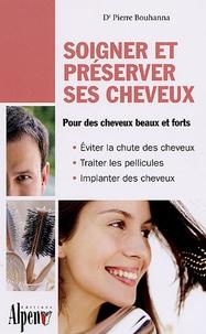 Pierre Bouhanna - Soigner et entretenir ses cheveux - Les nouveaux traitements du cheveu.