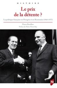Pierre Bouillon - Le prix de la détente ? - La politique française en Hongrie et en Roumanie (1968-1977).