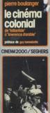 Pierre Boulanger et Guy Hennebelle - Le cinéma colonial : de L'Atlantide à Lawrence d'Arabie.
