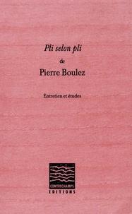 Pierre Boulez - Pli selon pli - Entretien et études.