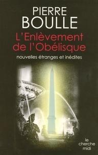 Pierre Boulle - L'Enlèvement de l'Obélisque - Nouvelles étranges.