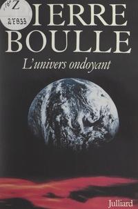 Pierre Boulle - L'univers ondoyant.