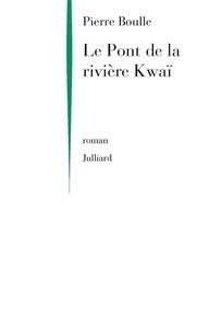 Pierre Boulle - Le Pont de la rivière Kwaï.