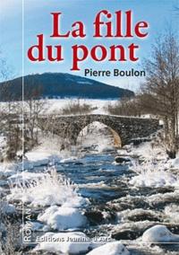 Pierre Boulon - La fille du pont.