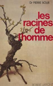 Pierre Bour - Les racines de l'homme.