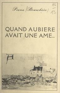 Pierre Bourcheix et Guillaume Revel - Quand Aubière avait une âme....