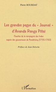 Pierre Bourdat - Les grandes pages du journal d'Ananda Ranga pillai - Courtier de la compagnie des Indes auprès des gouverneurs de Pondichéry (1736-1760).