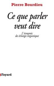 Pierre Bourdieu - Ce que parler veut dire - L'économie des échanges linguistiques.