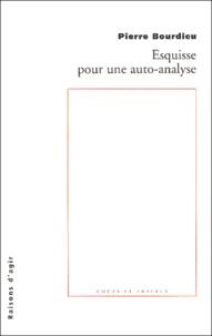 Pierre Bourdieu - Esquisse pour une auto-analyse.