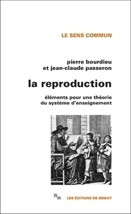 Pierre Bourdieu et Jean-Claude Passeron - La Reproduction - Eléments pour une théorie du système d'enseignement.