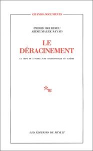 Pierre Bourdieu et Abdelmalek Sayad - Le déracinement - La crise de l'agriculture traditionnelle en Algérie.