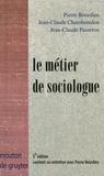 Pierre Bourdieu et Jean-Claude Chamboredon - Le métier de sociologue - Préalables épistémologiques.