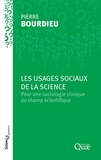 Pierre Bourdieu - Les usages sociaux de la science - Pour une sociologie clinique du champ scientifique.