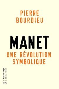 Pierre Bourdieu - Manet, Une révolution symbolique - Cours au collège de France (1998-2000) suivis d'un manuscrit inachevé de Pierre et Marie-Claire Bourdieu.