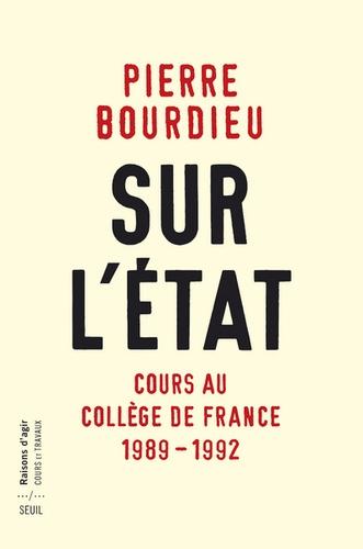 Pierre Bourdieu - Sur l'Etat - Cours au Collège de France (1989-1992).