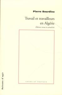 Pierre Bourdieu et Amin Perez - Travail et travailleurs en Algérie.
