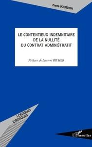 Pierre Bourdon - Le contentieux indemnitaire de la nullité du contrat administratif.