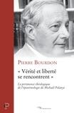 Pierre Bourdon - « Vérité et liberté se rencontrent » - La pertinence théologique de l'épistémologie de Michaël Polanyi.