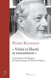 """Pierre Bourdon - """"Vérité et liberté se rencontrent"""" - La pertinence théologique de l'épistémologie de Michaël Polanyi."""