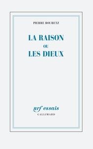 Pierre Bouretz - La raison ou les dieux.