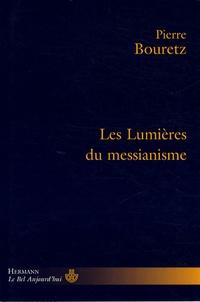 Pierre Bouretz - Les Lumières du messianisme.
