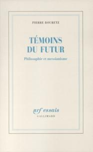 Pierre Bouretz - Témoins du futur - Philosophie et messianisme.