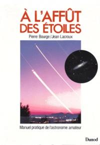 Pierre Bourge et Jean Lacroux - A l'affût des étoiles - Manuel pratique de l'astronome amateur.