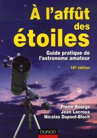 Pierre Bourge et Jean Lacroux - A l'affût des étoiles - Guide pratique de l'astronome amateur.